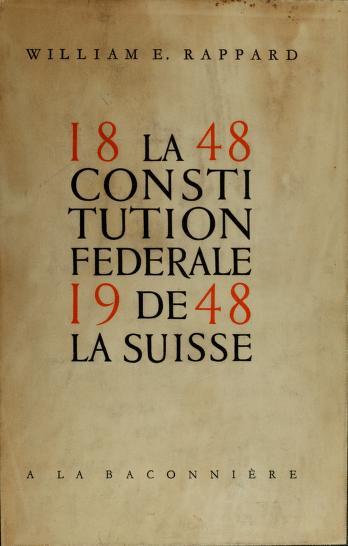 La Constitution fédérale de la Suisse by William E. Rappard
